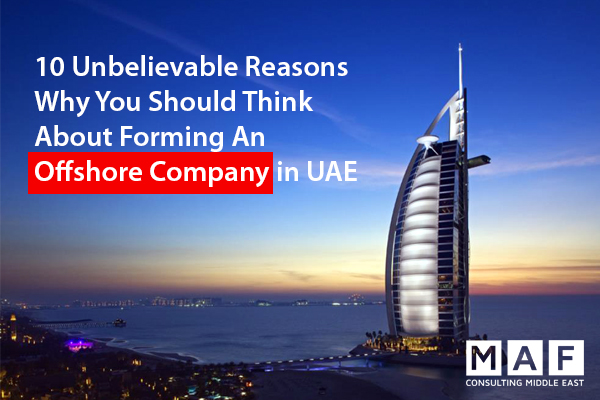 10 Unbelievable Reasons to Form an Offshore Company in Dubai UAE